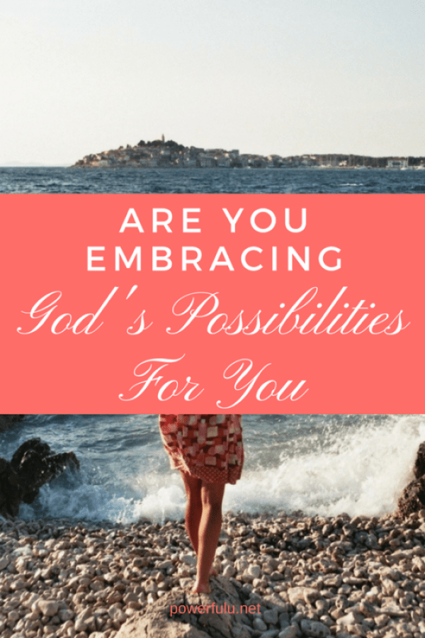 are you embracing god's possibilities for you