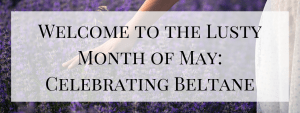 Welcome to the Lusty Month of May!