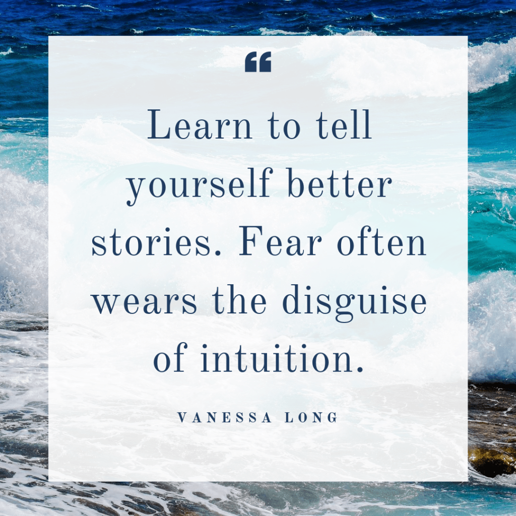 tell yourself better stories for fear often wears the disguise of intuition