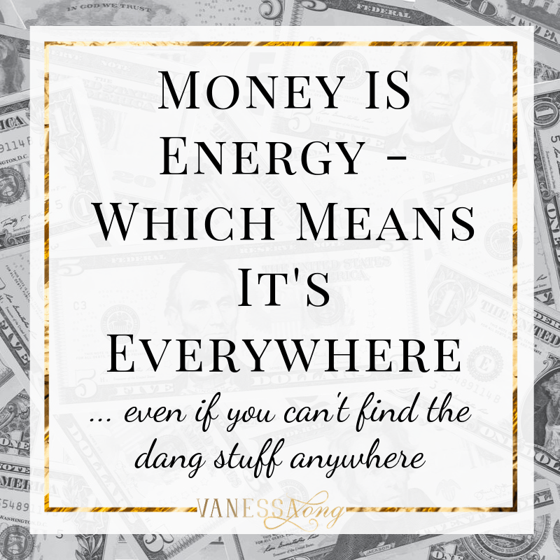 money is energy and it's everywhere even if you can't find it