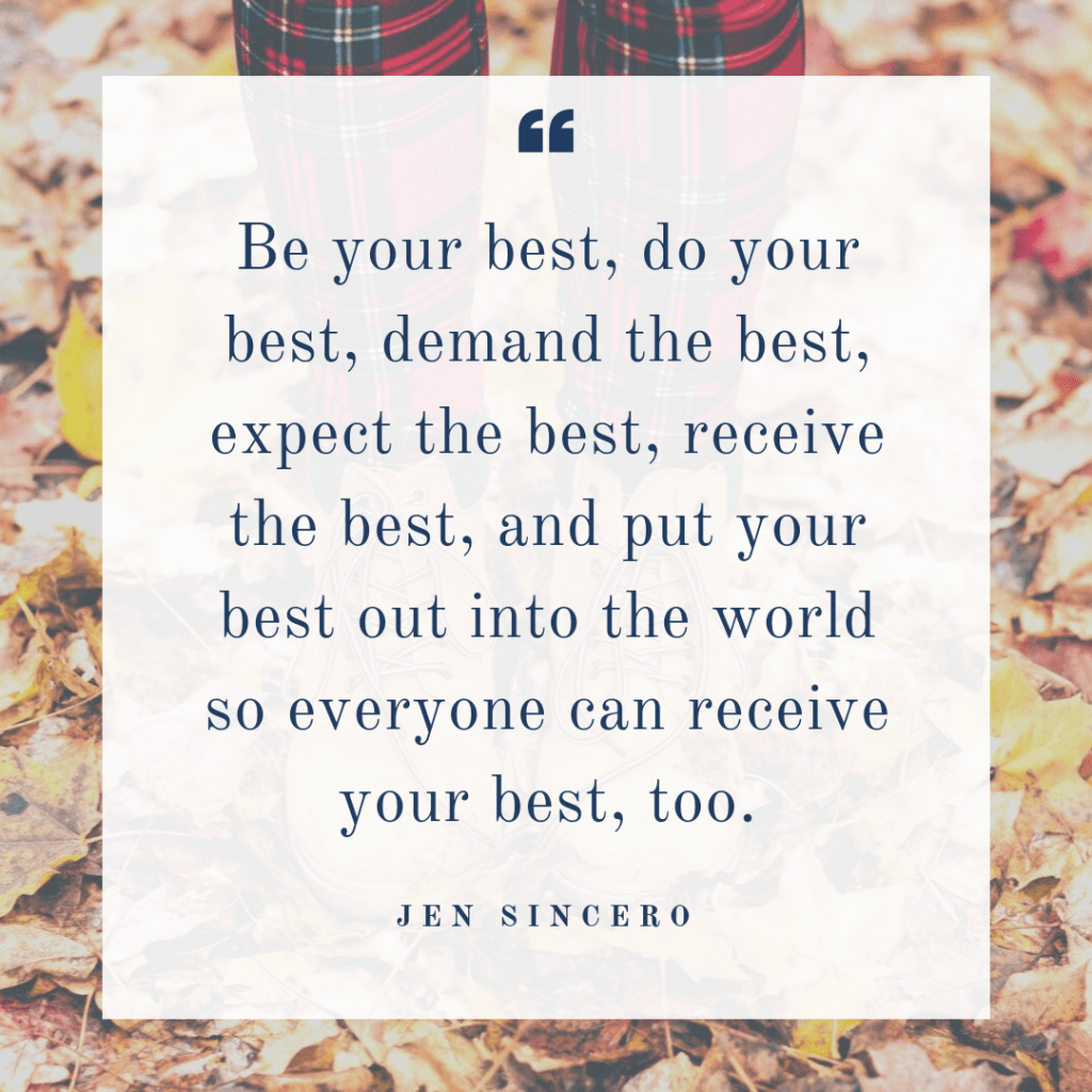 Be your best, expect the best and deliver your best is this week's quote from Jen Sincero