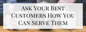 Ask Your Best Customers