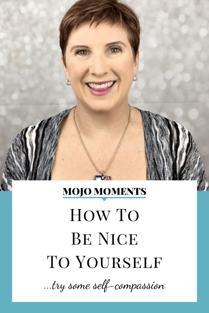 Pin this week's Mojo Moment with Vanessa Long: How to Be Nice to Yourself - try some self-compassion