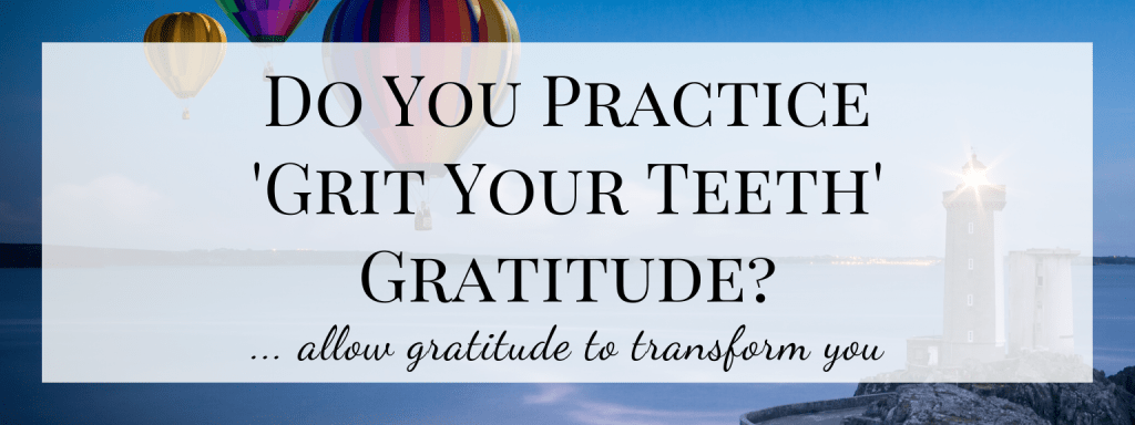 Do%20You%20Practice%20%26%238216%3BGrit%20Your%20Teeth%26%238217%3B%20Gratitude%3F