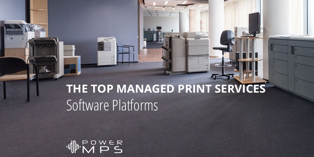 A List Of The Top Managed Print Services Software Platforms