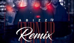 DOWNLOAD MP3: Abizzy – Turn Up (Remix) Ft. EXQ X Reekado Banks X Tellaman