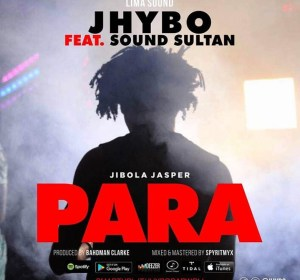 DOWNLOAD MP3: Jhybo ft. Sound Sultan – Para