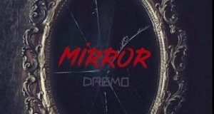 "[Lyrics] Dremo – ""Mirror"""
