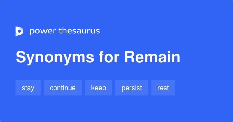 Remain synonyms - 1 492 Words and Phrases for Remain