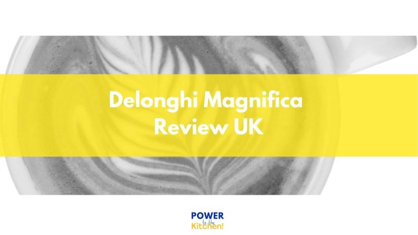 Delonghi Magnifica Review UK