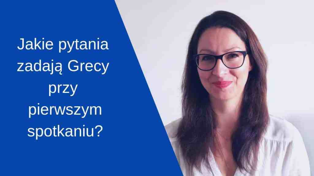 Jakie pytania zadają Grecy przy pierwszym spotkaniu