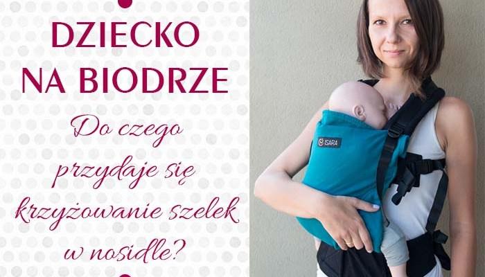 Dziecko w nosidle na biodrze – do czego przydaje się krzyżowanie szelek i jak to zrobić?