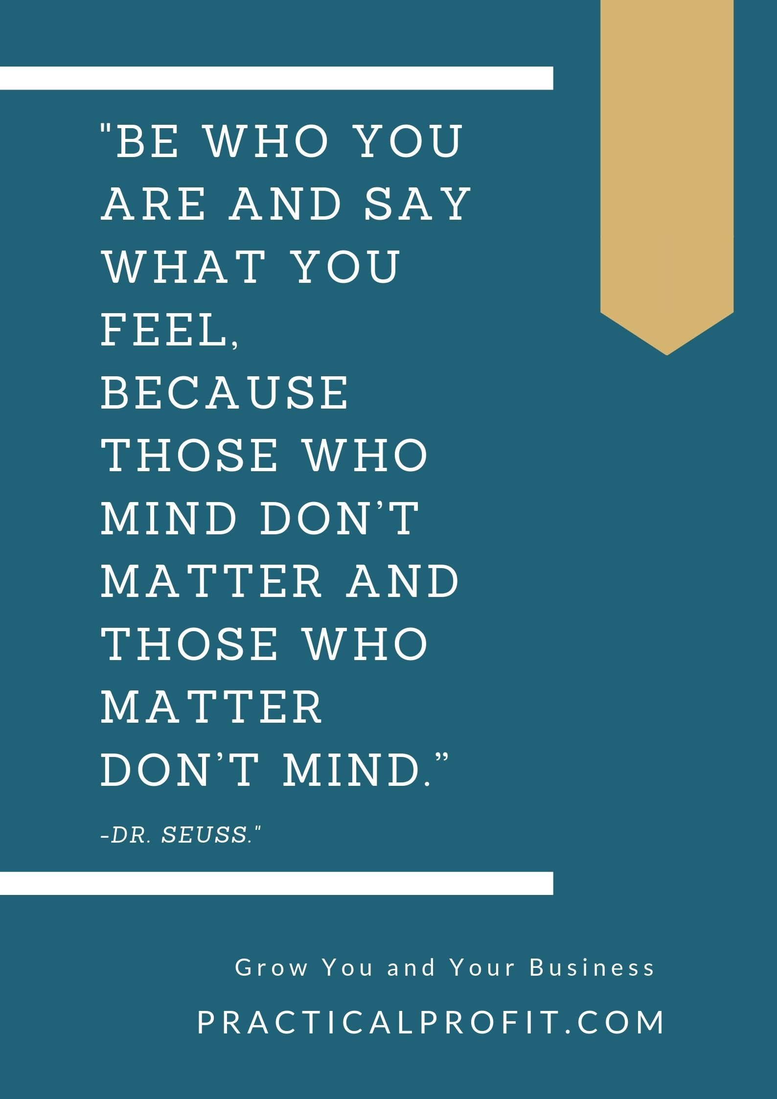 Be Who You Are Because…