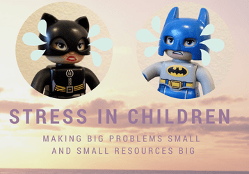 Stress in children – Making big problems small and small resources big