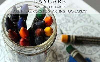 Daycare: When to start? Are there risks to starting too early?