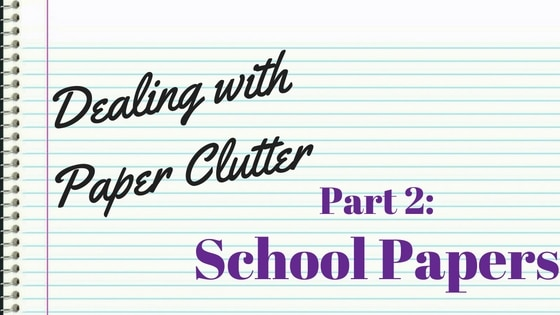 Dealing with Paper Clutter Part 2, School Papers