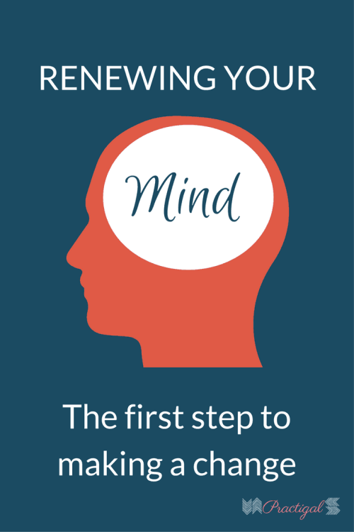 renewing your mind- the first step to making a change