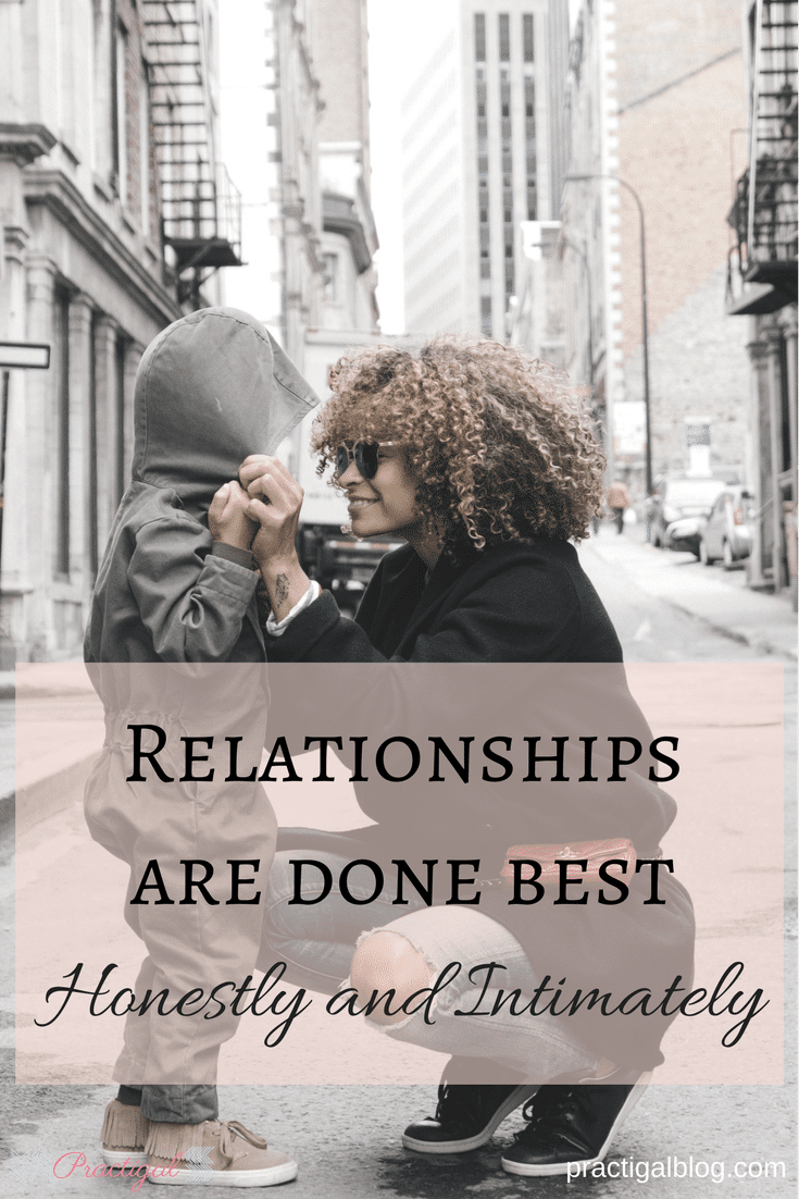 Relationships are done best honestly and intimately- Practicgal Blog