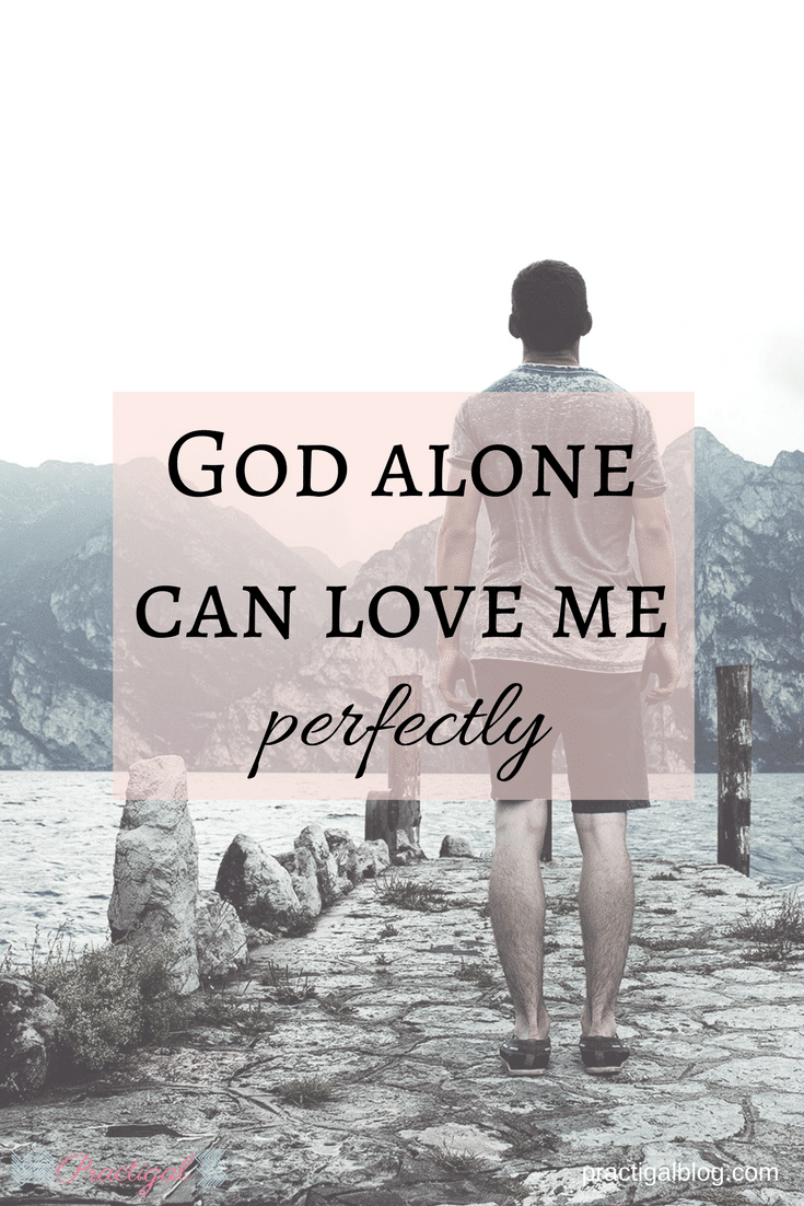 God alone can love me perfectly- Practigal Blog