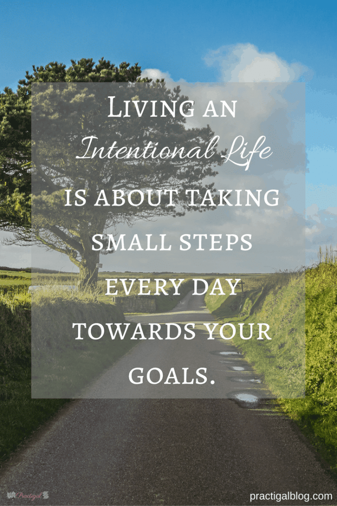 If you find yourself in a place where life isn't what you wanted, or you aren't who you wanted to become, it's time for a more intentional life. -Practigal Blog