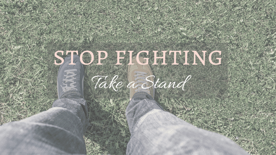 Stop Fighting and Just Take a Stand