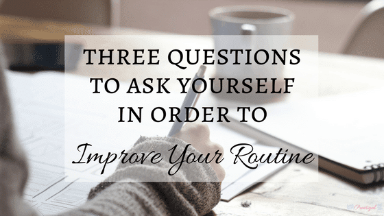 Longing for the kids to go back to school and to begin a new routine? Three questions to ask yourself in order to improve your routine this school year. -Practigal Blog