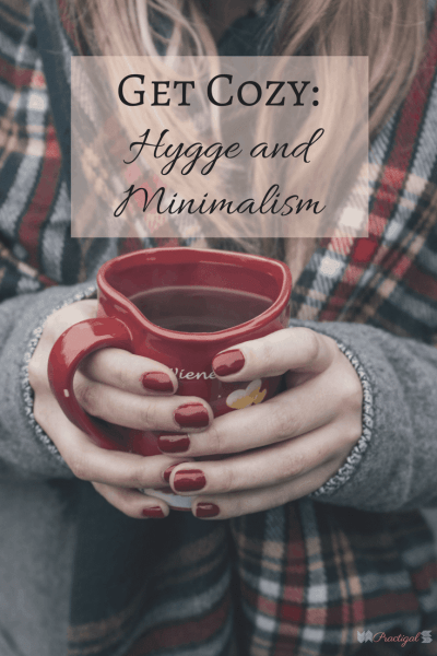 Hygge fits with minimalism in that it focuses on getting the most out of life. It's about being content with what you have and enjoying life's moments. ~Practigal Blog