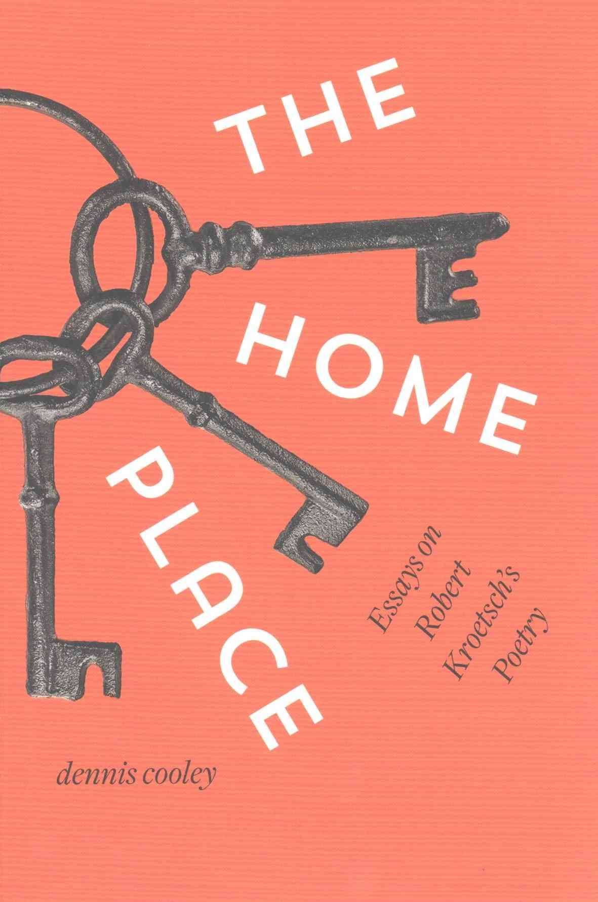 the home place prairie fire the home place essays on robert kroetsch s poetry