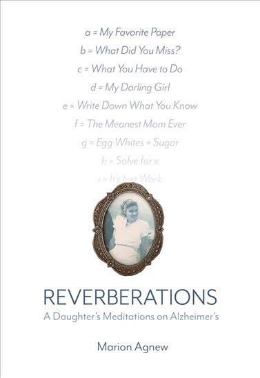 Reverberations: A Daughter's Meditations on Alzheimer's by Marion Agnew