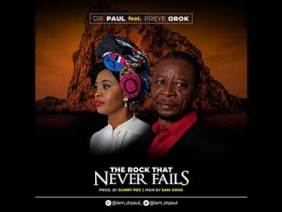 THE ROCK THAT NEVER FAILS by Dr Paul ft Preye Orok with Lyrics