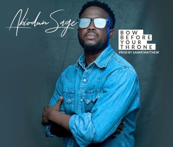 Abiodun Sage – Bow Before Your Throne