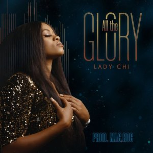 Lady Chi – All The Glory