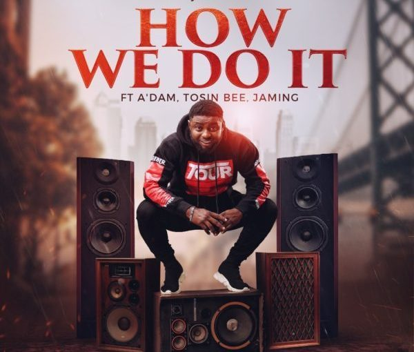 Tyanx Ft. A'dam, Tosin Bee & Jaming - How We Do It