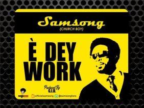 Samsong – E Dey Work