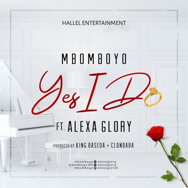 Mbomboyo-Yes-I-Do-Ft.-Alexa-Glory-artwork-praisevibes.com_