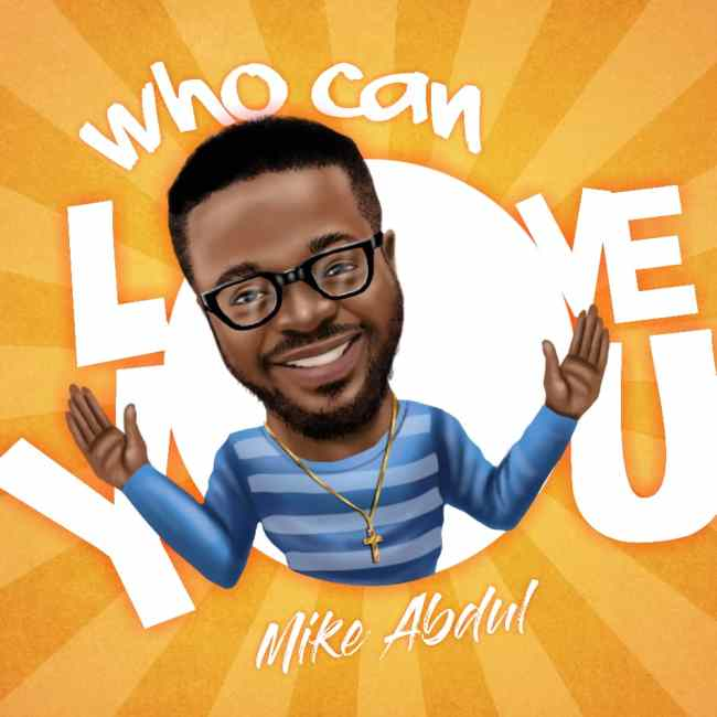 Mike Abdul Who Can Love You