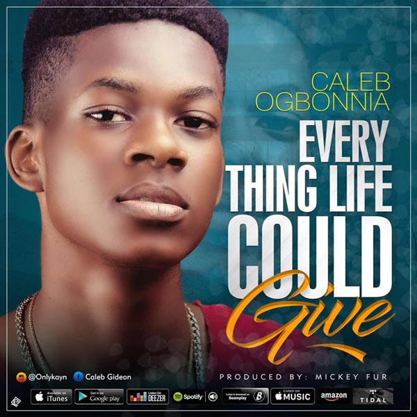 Caleb Ogbonnia Everything Life Could Give