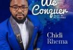 Chidi Rhema We Conquer