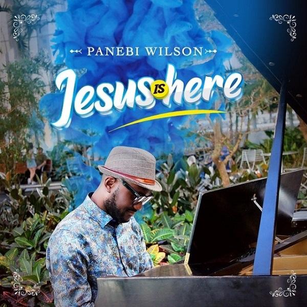 Panebi Wilson Jesus is Here
