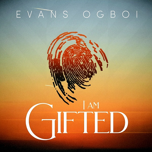 Evans Ogboi I Am Gifted
