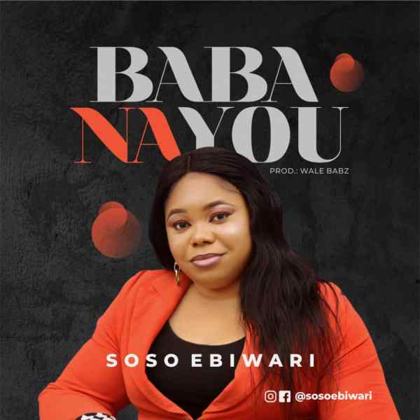 Soso Ebiwari – Baba Na You