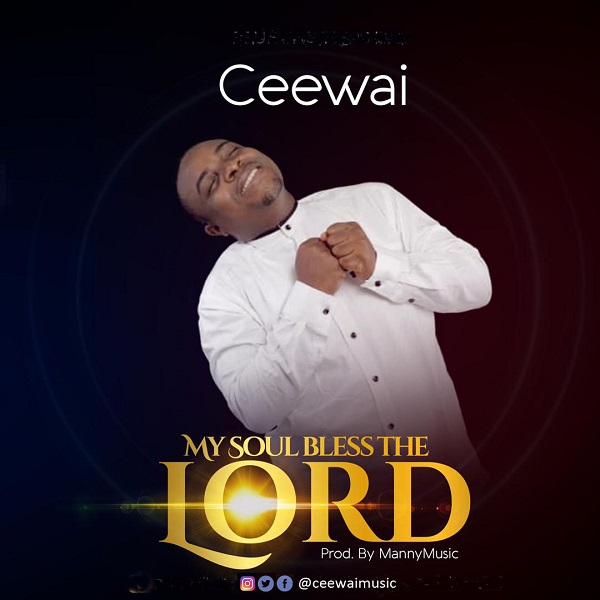 Ceewai – My Soul Bless The Lord
