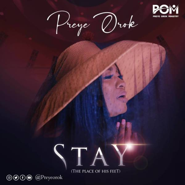 Preye Orok – Stay (The Place of His Feet) | VIDEO