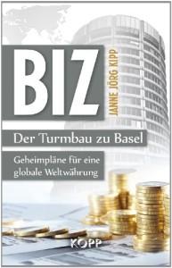 BIZ: Der Turmbau zu Basel: Geheimpläne für eine globale Weltwährung von Janne Jörg Kipp