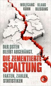 Die zementierte Spaltung: Der Osten bleibt abgehängt. Fakten, Zahlen, Statistiken