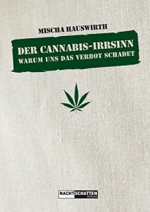 Der Cannabis-Irrsinn: Warum uns das Verbot schadet