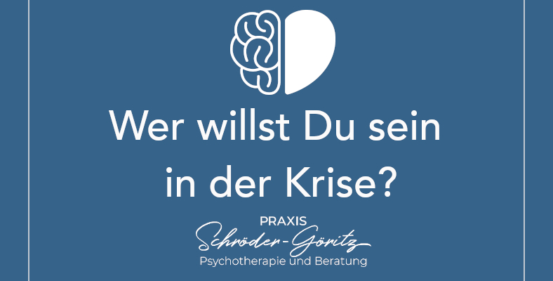 Wer willst Du sein in der Krise?