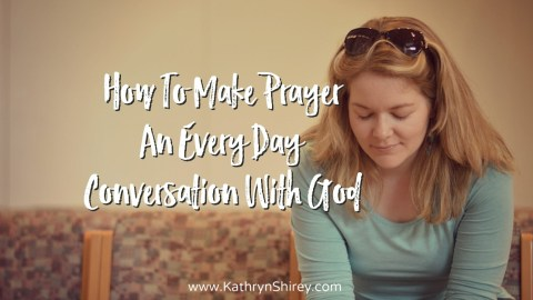 Make Prayer An Every Day Conversation With God