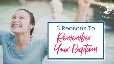 3 Reasons to Remember Your Baptism