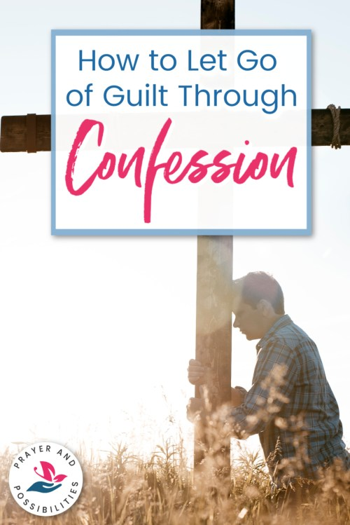 How often do you take time to confess your sins to God? Learn why confession is important for all Christians and how you can let go of guilt through prayer.